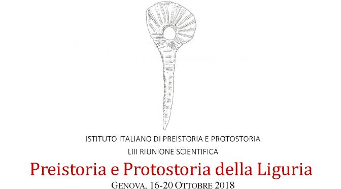 Preistoria e Protostoria della Liguria. LIII riunione scientifica IIPP